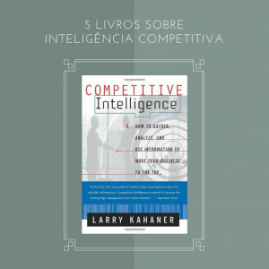 COMPETITIVE INTELLIGENCE: HOW TO GATHER, ANALYZE AND USE INFORMATION TO MOVE YOUR BUSINESS TO THE TOP
